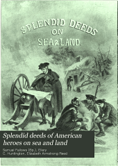 Splendid deeds of American heroes on sea and land: embracing a comprehensive summary of the glorious naval and military events from Washington to Dewey
