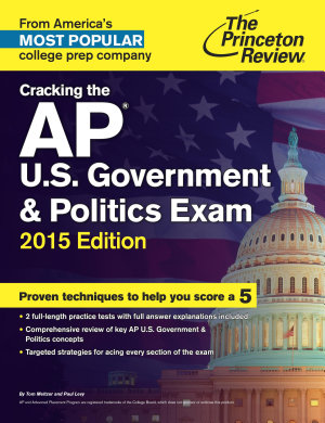Cracking the AP U S  Government   Politics Exam  2015 Edition