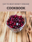 Eat To Beat Kidney Disease Cookbook