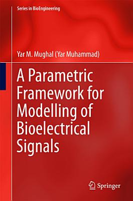 A Parametric Framework for Modelling of Bioelectrical Signals