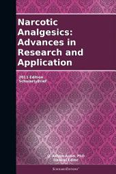 Narcotic Analgesics: Advances in Research and Application: 2011 Edition: ScholarlyBrief
