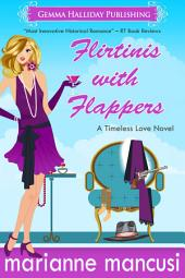 Flirtinis with Flappers: a Timeless Love novel