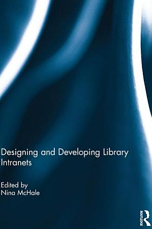 Designing and Developing Library Intranets PDF