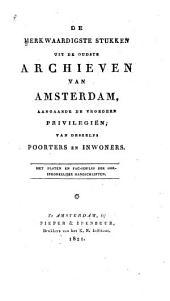 De merkwaardigste stukken uit de oudste Archieven van Amsterdam, aanggande de vroegere privilegiën, van deszelfs poorters en inwoners