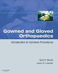 Gowned and Gloved Orthopaedics E Book PDF