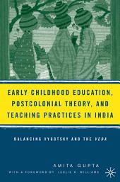 Early Childhood Education, Postcolonial Theory, and Teaching Practices in India: Balancing Vygotsky and the Veda