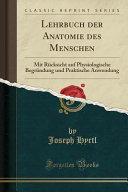 Lehrbuch Der Anatomie Des Menschen: Mit Rücksicht Auf Physiologische Begründung Und Praktische Anwendung (Classic Reprint)