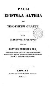 Pauli Epistola altera ad Timotheum Graece, cum comm. perpetuo ed. G.E. Leo