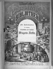 Die Fabrikation der deutschen, französischen und englischen Wagen-Fette: Leicht fasslich geschildert für Wagenfett-Fabrikanten, Seifen-Fabrikanten, für Interessenten der Fett- und Oelbranche etc