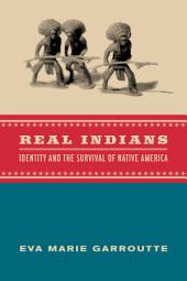 Real Indians: Identity and the Survival of Native America