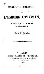 Histoire abrégée de l'Empire ottoman: depuis son origine jusqu'à nos jours ...