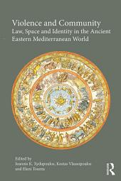 Violence and Community: Law, Space and Identity in the Ancient Eastern Mediterranean World