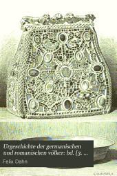 Urgeschichte der germanischen und romanischen Völker ...: bd. [3. th., 2. buch.] Die Franken. Fortsetzung: Innere geschichte des Fränkischen reichs bis 814. [3. th., 3. buch.] Die im Fränkischen reich versammelten Germanen. [3. th., 4. buch.] Die literatur in Frankreich. Rückblicke