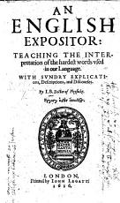 An English Expositor: teaching the interpretation of the hardest words vsed in our language ... by I. B. Doctor of Physicke (Io. Bullokar).