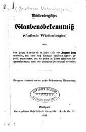 Württembergisches Glaubensbekenntnis (Confessio Württembergica): unter dem Herzog Christoph im Jahre 1551 von Johannes Brenz entworfen, von einer nach Stuttgart berufenen Synode geprüft, angenommen, und der grossen zu Trient gehaltenen Kirchenversammlung durch eine herzogliche Gesandtschaft überreicht