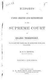 Reports of Cases Argued and Determined in the Supreme Court of Idaho Territory: Volume 1