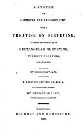 A System of Geometry and Trigonometry, with a Treatise on Surveying, in which the Principles of Rectangular Surveying, Without Plotting, are Explained