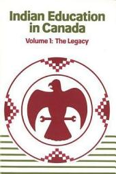 Indian Education in Canada, Volume 1: The Legacy