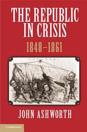 The Republic in Crisis, 1848–1861