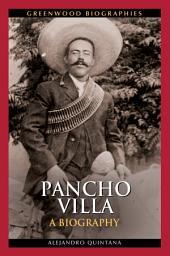 Pancho Villa: A Biography