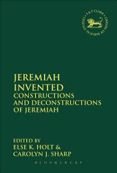 Jeremiah Invented: Constructions and Deconstructions of Jeremiah