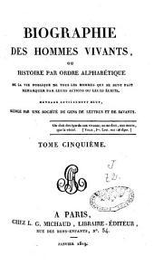 Biographie des hommes vivants, ou histoire, par ordre alphabéthique, de la vie publique de tous les hommes qui se sont fait remarquer par leurs action oui leurs écrits: ouvrage ...