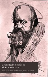 Gounod (1818-1893) sa vie et ses œuvres: d'après des documents inédits