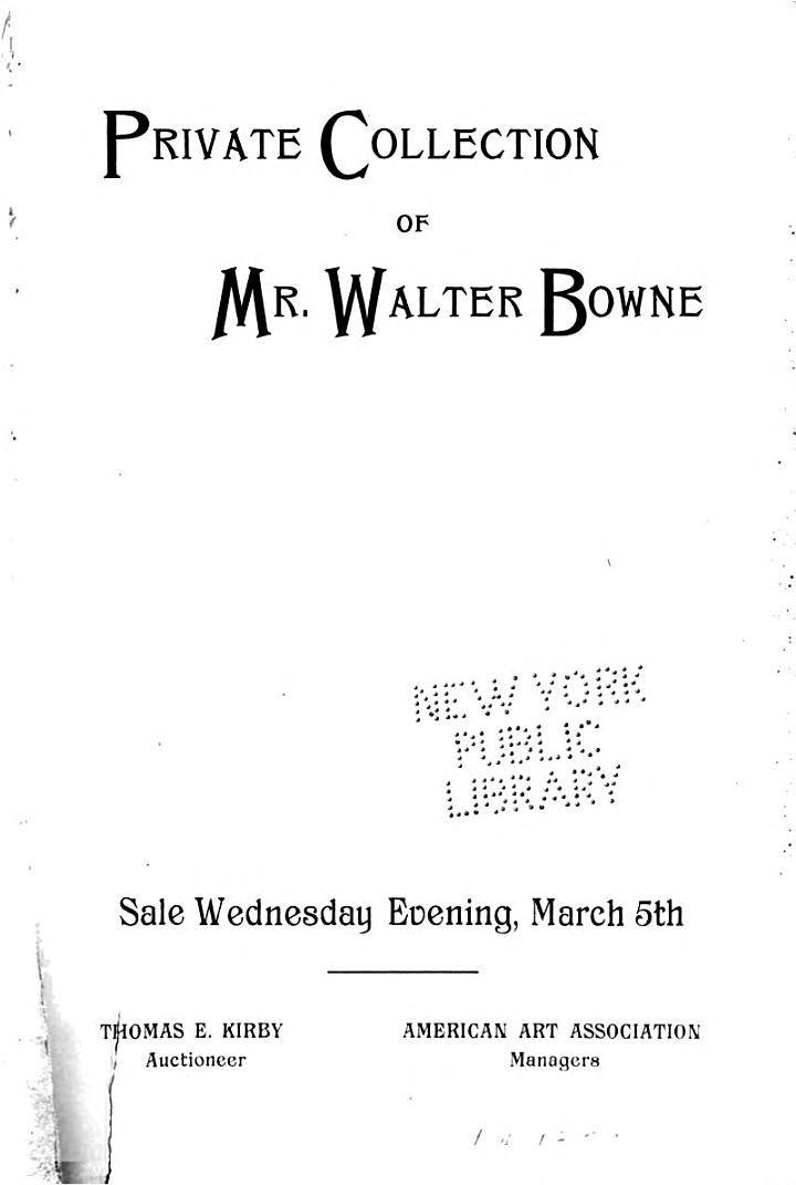Catalogue of the Private Collection of Modern Paintings, Belonging to Mr. Walter Bowne of Flushing, Long Island... Sold by Auction... March 5th, [1890] ...