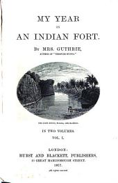 My Year in an Indian Fort: Volume 1