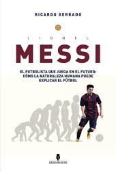 LIONEL MESSI (Versão em Espanhol): Como la naturaleza humana puede explicar el fútbol