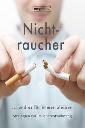 Nichtraucher werden ... und es für immer bleiben: Strategien zur Raucherentwöhnung