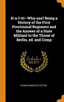 H A L Tt   Wha Zaa  Being a History of the First Provisional Regiment and the Answer of a State Militant to the Threat of Berlin  Ed  and Comp PDF
