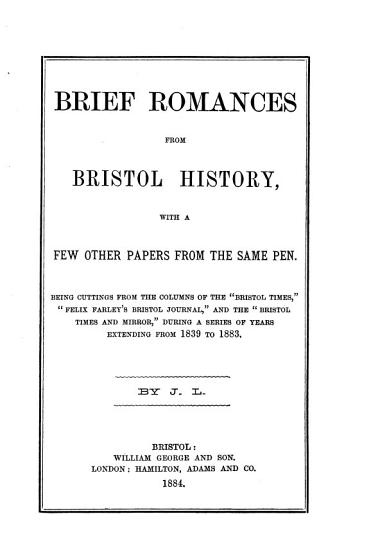 Brief romances from Bristol history  with a few other papers  by J L  PDF