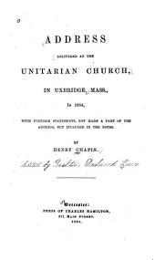 Address Delivered at the Unitarian Church, in Uxbridge, Mass., in 1864: With Further Statements, Not Made a Part of the Address, But Included in the Notes