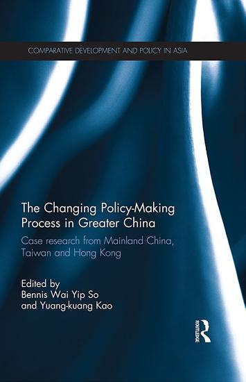 The Changing Policy Making Process in Greater China PDF