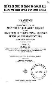 The Use of Games of Chance in Gasoline Marketing and Their Impact Upon Small Business  Hearings Before the Subcommittee on Activities of Regulatory Agencies of      90 2  Pursuant to H  Res  53      June 20  July 11  1968 PDF