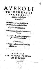 Aureoli Theophrasti Paracelsi, summi philosophi ac medici, De natura rerum: libri septem. De natura hominis : libri duo. Opuscula vere aurea