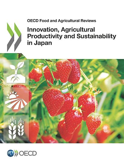 OECD Food and Agricultural Reviews Innovation  Agricultural Productivity and Sustainability in Japan PDF