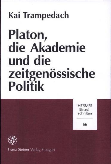 Platon  die Akademie und die zeitgen  ssische Politik PDF