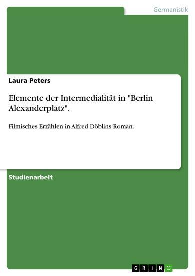 Elemente der Intermedialit  t in  Berlin Alexanderplatz   PDF