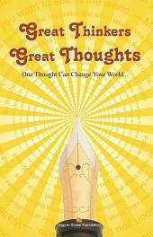 Great Thinkers Great Thoughts: One Thought Can Change Your World...