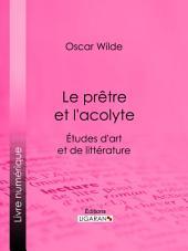 Le prêtre et l'acolyte: Études d'art et de littérature