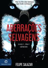 Aberrações Selvagens: Livro 1 - Ato 1 - Gênesis