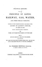 Practical Remarks Upon the Principles of Rating Railway, Gas, Water, and Other Similar Companies: Founded on the Judgments Recently Delivered in the Court of Queen's Bench and Herein Set Forth, with Observations Thereon and Forms and Tables for Working Out the Same