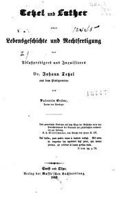 Tetzel und Luther: oder Lebensgeschichte und Rechtfertigung des Ablasspredigers und Inquisitors, Dr. Johann Tetzel