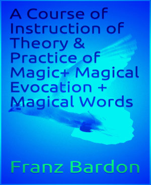 A Course of Instruction of Theory   Practice of Magic  Magical Evocation   Magical Words