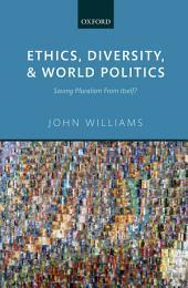 Ethics, Diversity, and World Politics: Saving Pluralism From Itself?