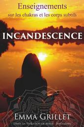 INCANDESCENCE: Enseignements sur les chakras et les corps subtils