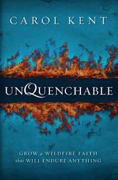 Unquenchable: Grow a Wildfire Faith that Will Endure Anything