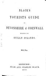 Black's Tourist's Guide to Devonshire and Cornwall, including the Scilly Islands